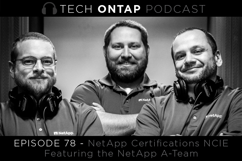 Tech ONTAP Podcast Episode 78 – NetApp Certifications NCIE featuring the NetApp A-Team